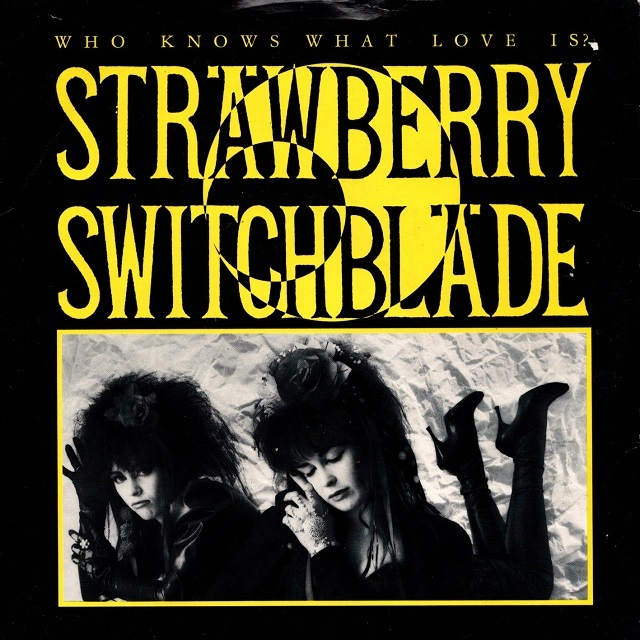 【7inch・英盤】Strawberry Switchblade / Who Knows What Love Is?