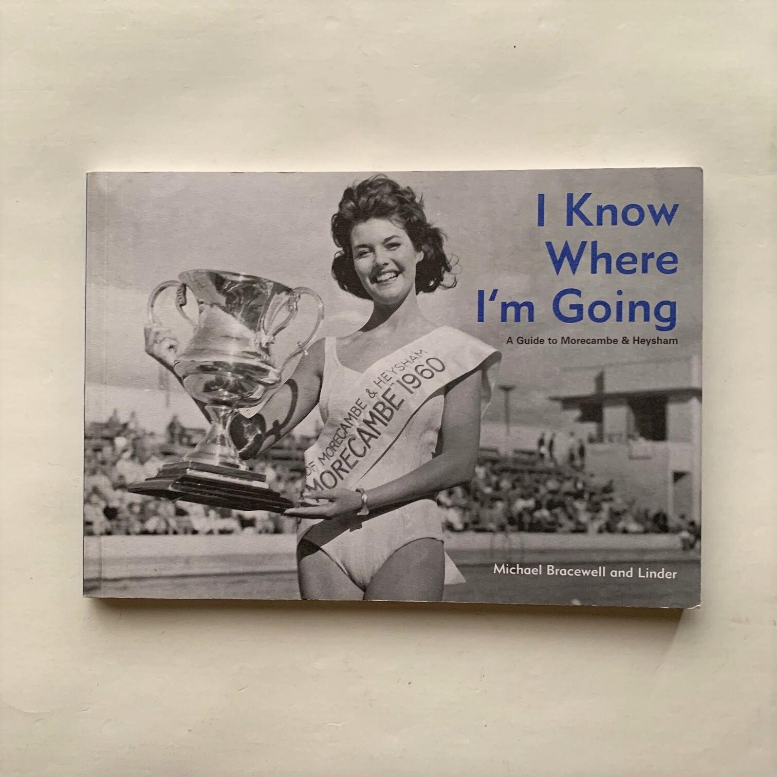 I Know Where I'm Going / A Guide to Morecambe & Heysham / Michael Bracewell & Linder