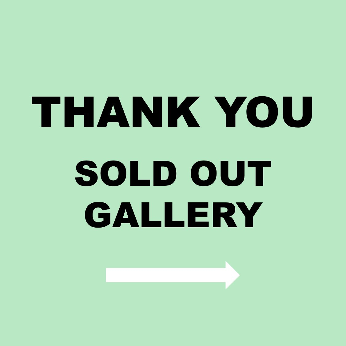 THANK YOU Sold out gallery ➡