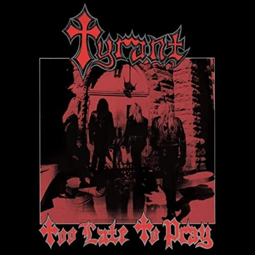 "TYRANT ""Too Late To Pray"" (輸入盤)"