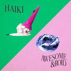 "[Tape] Awesome &roid / Haiki ""Split"""