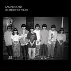 CASANOVA FISH / CENTER OF THE YOUTH(CD)