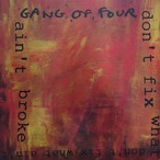 Don't Fix What Ain't Broke / Gang Of Four