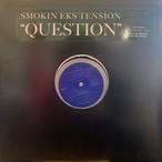 "Smokin Eks Tension  -  ""Question"""