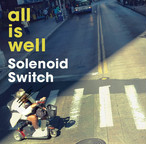 Solenoid Switch「all is well」(CD)