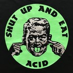 SHUT UP AND EAT ACID Tee