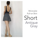 ◆[SHORT] Minimalist Ballet Skirt : Antique Gray (ショート丈・プルオンバレエスカート『ミニマリスト』(アンティークグレイ))