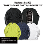 ※予約 WasHere x RepMCD SORRY LOCALS ONLY L/S POCKET TEE