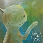 【texas pandaa】 / Days
