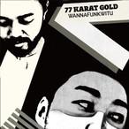 【CD】77 KARAT GOLD (grooveman Spot & sauce81) - WANNAFUNKWITU