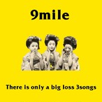 9mile/There is only a big loss 3songs(CD)