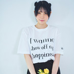 """I wanna show off my happiness""Tシャツ"