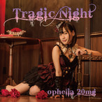 Tragic Night / ophelia 20mg