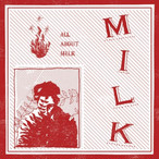 MILK - ALL ABOUT MILK 12""