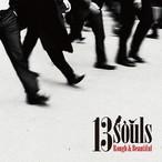 """【ラスト1/7""""】13souls - Rough&Beautiful / All The Way Around"""