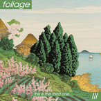 Foliage /  III(100 Ltd CD / Cassette)