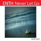 Never Let Go / ENTH