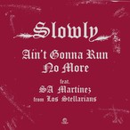 "Slowly - Ain't Gonna Run No More Feat. SA Martinez From Los Stellarians(7"")"