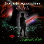 Love Is Almighty Chapter I Dream Side  /  Emerald Aisles