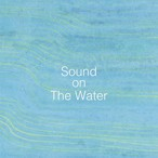 【CD-R版】アトリエ穂音コンピレーションアルバム『Sound on The Water』