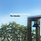 The Suburbs / We Can't Live Forever