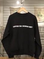 スウェット COFFEE BA NOMAN NE?  2020