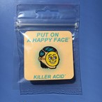 "KILLER ACID PINS ""PUT ON A HAPPY FACE"""