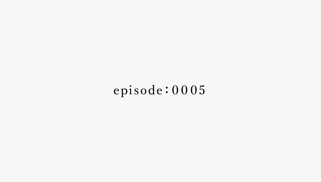 episode.0005|戦国編③どう、生きて帰るか