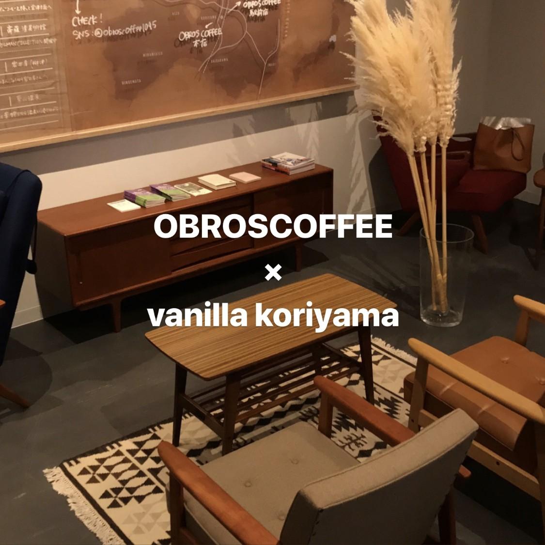 OBROS COFFEE × vanilla koriyama コラボ企画