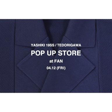 "YASHIKI 19SS ""POP UP STORE"" 4/12(Fri)~"