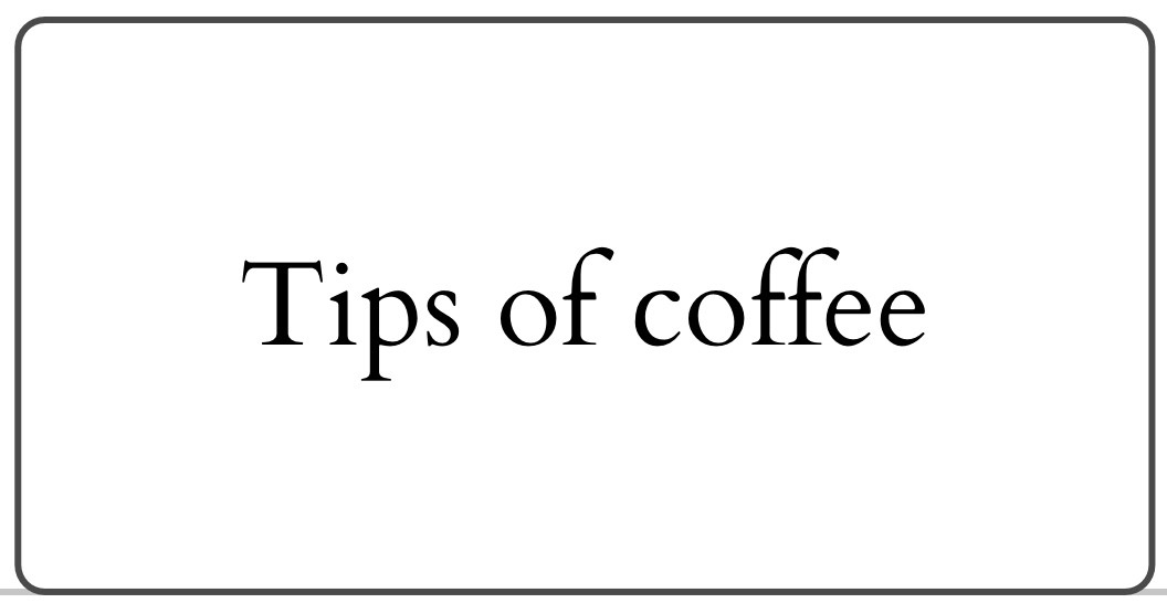 Tips of coffee