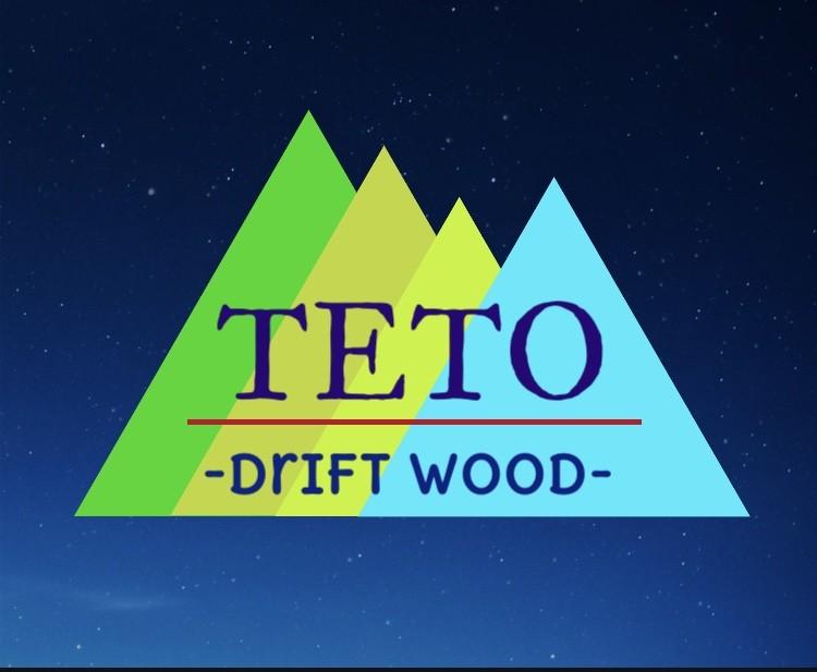 TETO -drift wood-