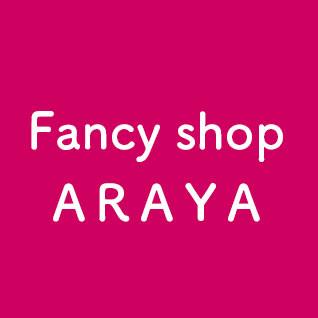 Fancy shop ARAYA ファンシーショップアラヤ