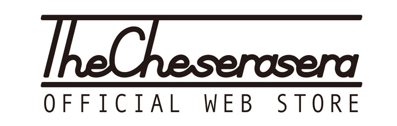 The Cheserasera OFFICIAL WEB STORE
