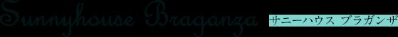 サニー・ハウスBraganza(ブラガンザ)
