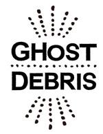 GHOST DEBRIS