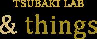 TSUBAKILAB & Things