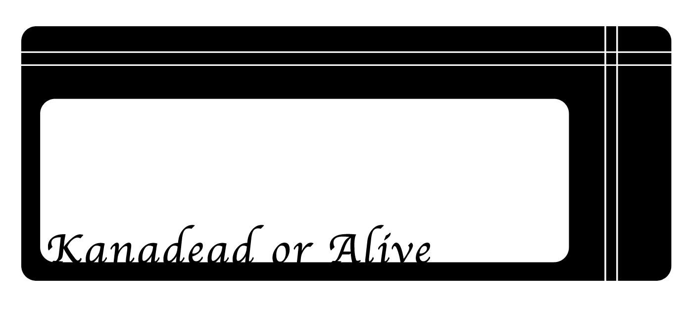 Kanadead or Alive
