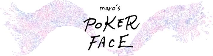 maro's POKER FACE