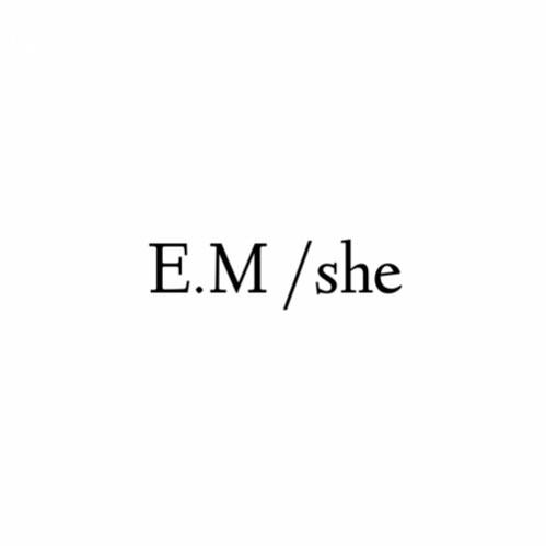E.M /she