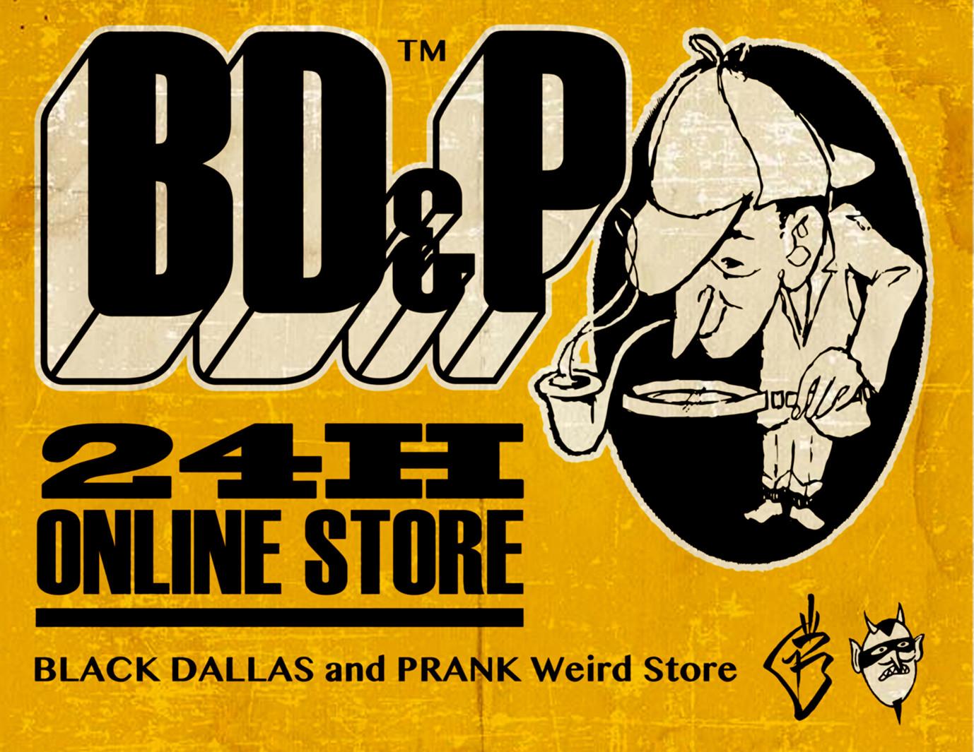 BD&P 24H ONLINE STORE - BLACK DALLAS & PRANK Weird Store