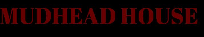 MUDHEAD HOUSE   マッドヘッドハウス