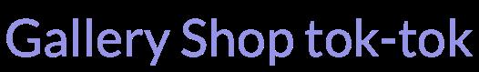Gallery Shop tok-tok