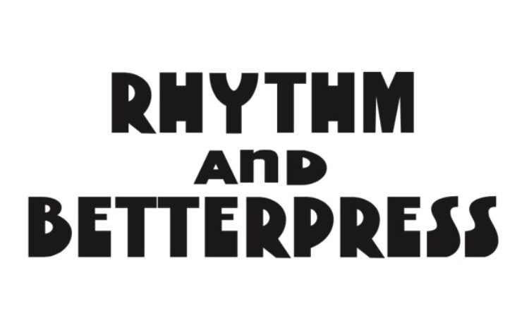 Rhythm and Betterpress