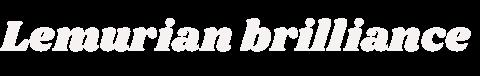 Lemurian brilliance  〜 レムリアの輝き 〜