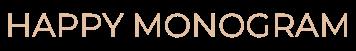 HAPPY MONOGRAM