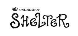 SHeLTeR ONLINE STORE   シェルター オンラインストア