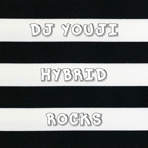 HYBRID ROCKS / DJ YOUJI