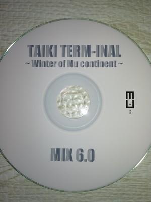 TAIKI TERM-INAL MIX 6.0 ~Winter of Mu continent~