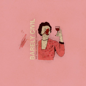 """[LP] Barely Civil """"We Can Live Here Forever"""""""